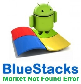 Bluestacks Market Not Found Error